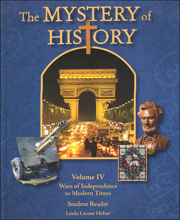Mystery of History Volume IV: Wars of Independence to Modern Times