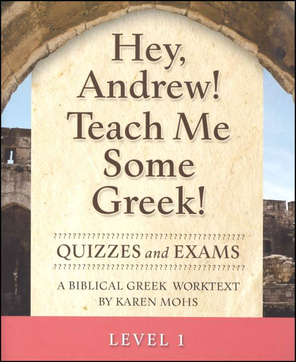 Hey, Andrew! Teach Me Some Greek! Level 1 Quizzes/Exams