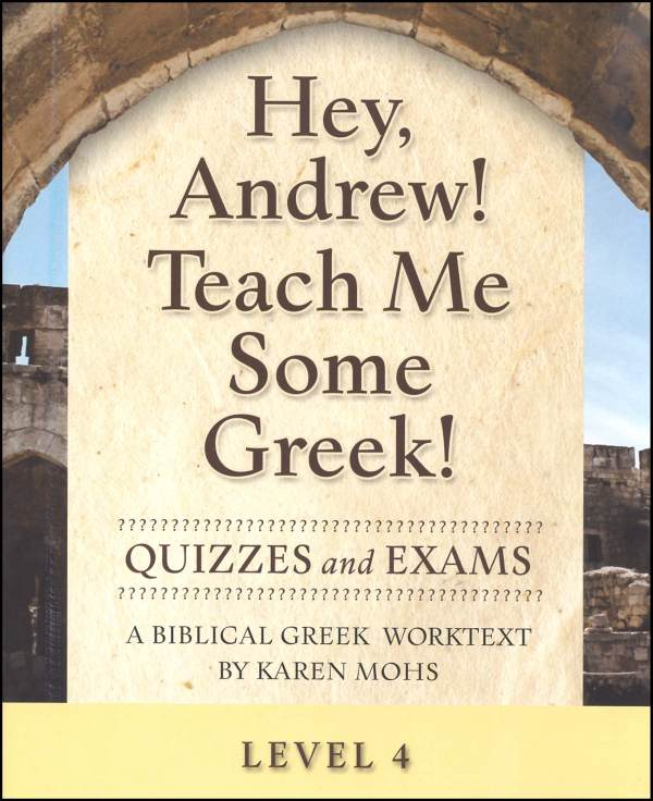 Hey, Andrew! Teach Me Some Greek! Level 4 Quizzes/Exams