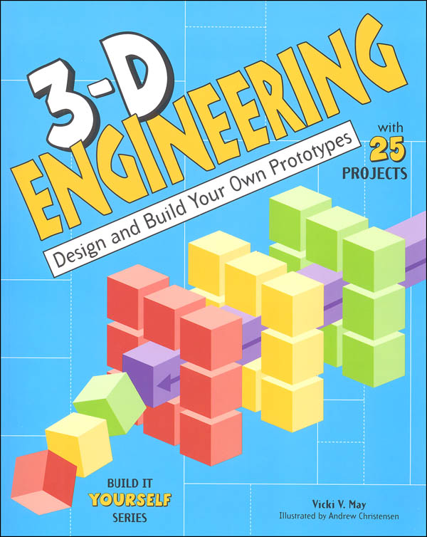 3-D Engineering: Design and Build Your Own Prototypes (Build It Yourself Series)