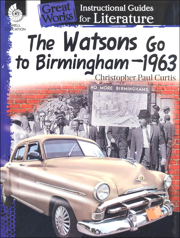 Watsons Go to Birmingham, 1963 Great Works Instructional Guide for Literature