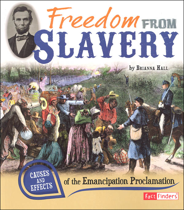 Freedom from Slavery: Causes and Effects of the Emancipation Proclamation (Causes and Effects History Effects)