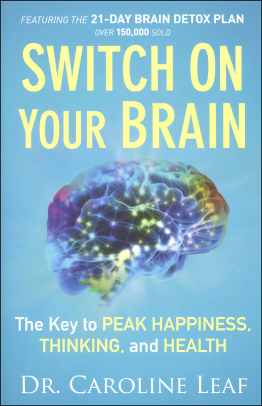 Switch On Your Brain: Key to Peak Happiness, Thinking and Health