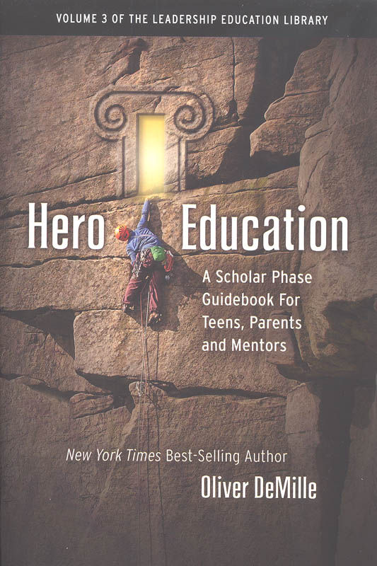 Hero Education: A Scholar Phase Guidebook For Teens, Parents and Mentors (Volume 3 of the Leadership Education Library)