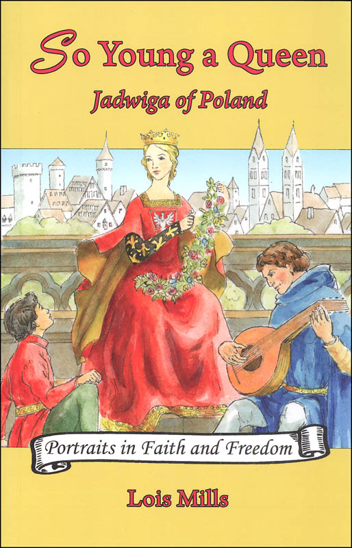 So Young a Queen: Jadwiga of Poland (Portraits in Faith and Freedom)