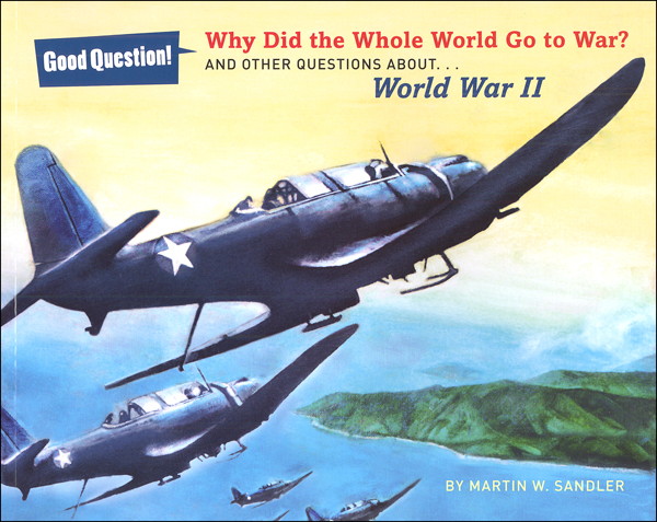 Why Did the Whole World Go to War? And Other Questions About World War II