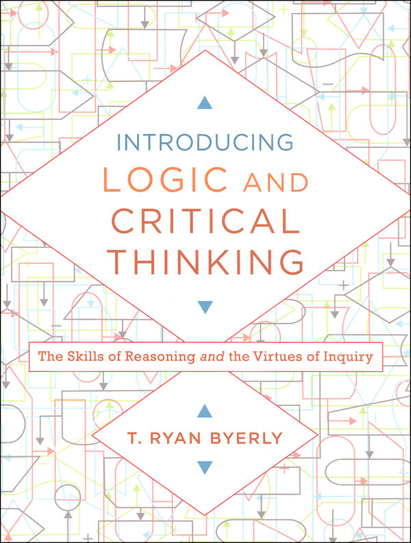 Introducing Logic and Critical Thinking: Skills of Reasoning and the Virtues of Inquiry
