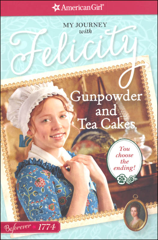 Beforever Felicity: Gunpowder and Tea Cakes (My Journey with Felicity)
