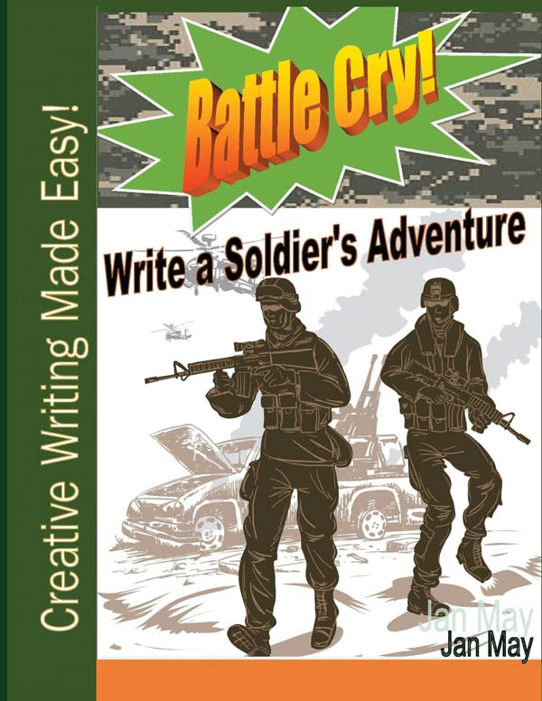 Battle Cry! Write a Soldiers Adventure (Creative Writing Made Easy)