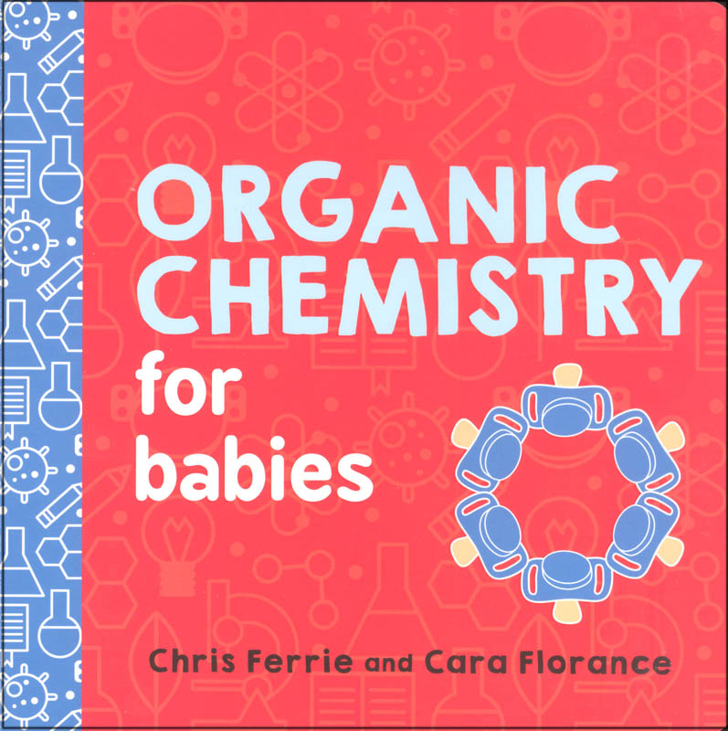 Organic Chemistry for Babies Board Book