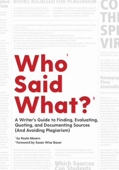 Who Said What? A Writer's Guide to Finding, Evaluating, Quoting, and Documenting Sources (And Avoiding Plagiarism)