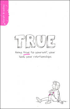 TRUE: Being True to Yourself, Your God, Your Relationships