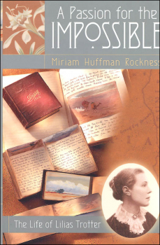 Passion for the Impossible: The Life of Lilias Trotter