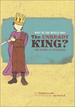 Who in the World Was the Unready King? Story of Ethelred