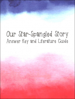 Our Star-Spangled Story Answer Key and Literature Guide