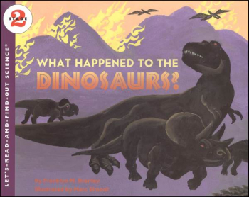 What Happened to the Dinosaurs? (Let's Read and Find Out Science Level 2)