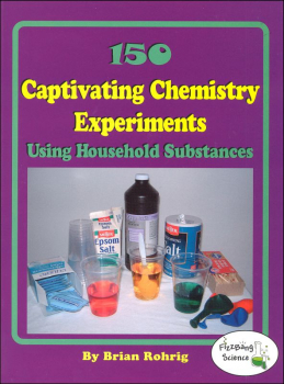 150 Captivating Chemistry Experiments Using Household Substances