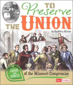 To Preserve the Union: Causes and Effects of the Missouri Compromise (Causes and Effects History Effects)