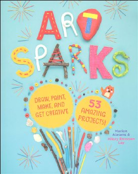 Art Sparks: Draw, Paint, Make, and Get Creative with 53 Amazing Projects!
