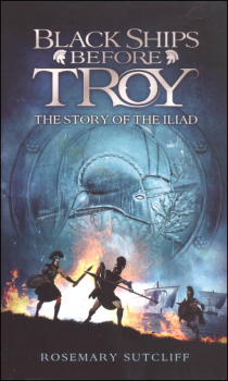 Black Ships Before Troy: Story of the Iliad