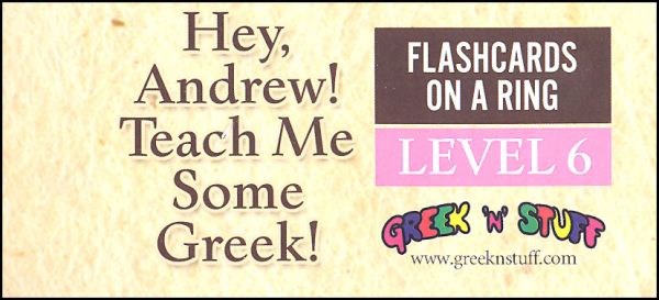 Hey, Andrew! Teach Me Some Greek! Flashcards on a Ring Level 6