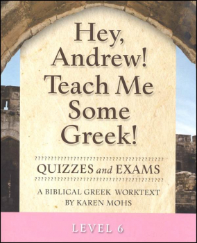Hey Andrew! Teach Me Some Greek! Level 6 Quizzes/Exams