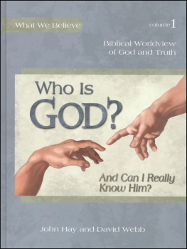 Who Is God? (And Can I Really Know Him?) Volume 1