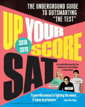 "Up Your Score SAT 2018-2019: The Underground Guide to Outsmarting ""The Test"""