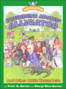 President Adams' Alligator and Other White House Pets (Little Patriot Press)