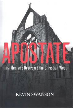 Apostate: Men Who Destroyed the Christian West