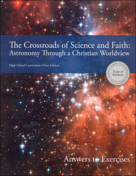 Crossroads of Science and Faith: Astronomy Through a Christian Worldview Answer Book (to exercises)