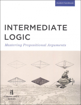 Intermediate Logic: Mastering Propositional Arguments Student Text