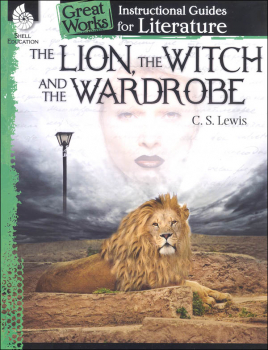 Lion, the Witch and the Wardrobe: Instructional Guides for Literature (Great Works)