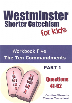 Westminster Shorter Catechism for Kids Workbook #5 The Ten Commandments Part 1