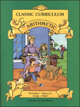 Classic Curriculum Arithmetic Series Series 3 Workbook 4