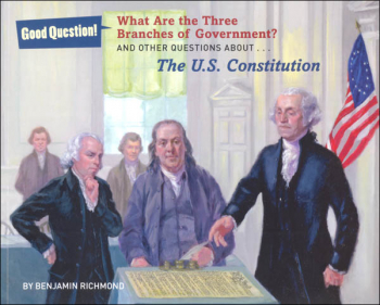 What Are the Three Branches of Government? And Other Questions About The U.S. Constitution (Good Question! Series)