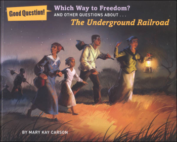 Which Way to Freedom? And Other Questions About The Underground Railroad (Good Question! Series)
