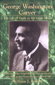 George Washington Carver: His Life & Faith in His Own Words