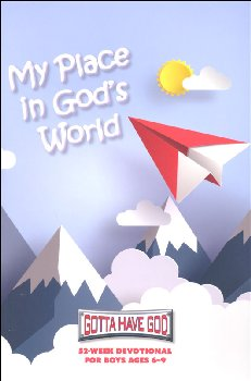 Gotta Have God My Place in God's World: 52 Week Devotional for Boys Ages 6-9