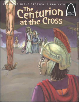 Centurion at the Cross (Arch Book)