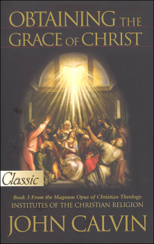 Obtaining the Grace of Christ (Institutes of the Christian Religion)