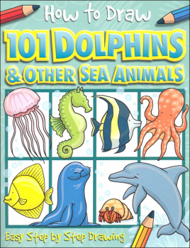 How to Draw 101 Dolphins & Other Sea Animals
