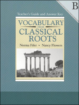 Vocabulary From Classical Roots B Teacher Guide and Key