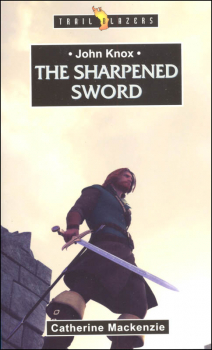 John Knox: Sharpened Sword (Trailblazers)