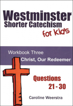 Westminster Shorter Catechism for Kids: Workbook 3 - Christ, Our Redeemer