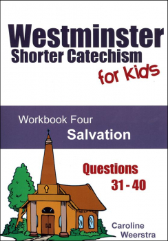 Westminster Shorter Catechism for Kids: Workbook 4 - Salvation