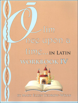 Once Upon a Time (Olim in Latin) Workbook IV