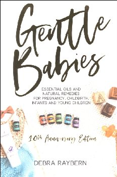 Gentle Babies: Essential Oils and Natural Remedies for Pregnancy, Childbirth, Infants, and Young Children (10th Annivers