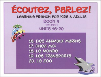 Ecoutez! Parlez! Learning French for Kids and Adults Level 4 with CD