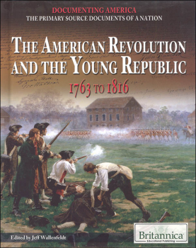 American Revolution and the Young Republic: 1763 to 1816 (Documenting America)